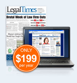Legal Times in print and online Only $199* per year